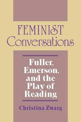 Feminist Conversations: Fuller, Emerson, and the Play of Reading - Reading Women Writing (Paperback)
