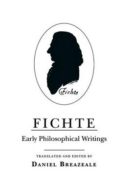 Fichte: Early Philosophical Writings (Paperback)
