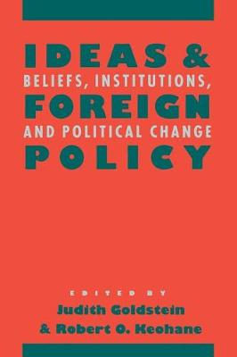 Ideas and Foreign Policy: Beliefs, Institutions, and Political Change - Cornell Studies in Political Economy (Paperback)