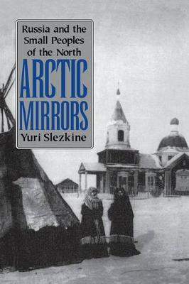 Arctic Mirrors: Russia and the Small Peoples of the North (Paperback)