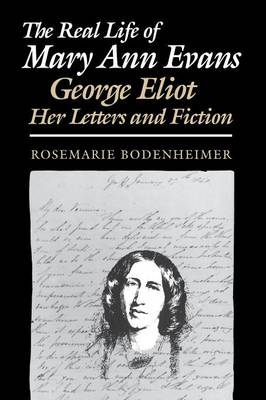 The Real Life of Mary Ann Evans: George Eliot, Her Letters and Fiction (Paperback)