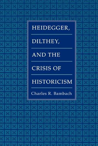 Heidegger, Dilthey, and the Crisis of Historicism (Paperback)