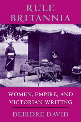 Rule Britannia: Women, Empire, and Victorian Writing (Paperback)