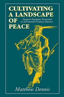 Cultivating a Landscape of Peace: Iroquois-European Encounters in Seventeenth-Century America (Paperback)