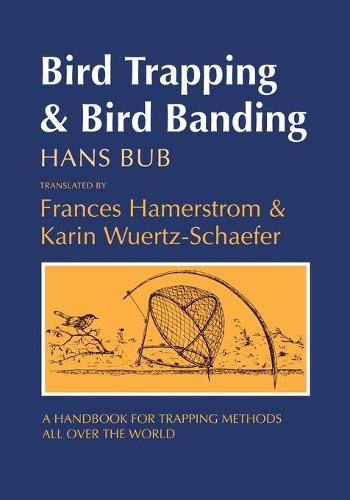 Bird Trapping and Bird Banding: A Handbook for Trapping Methods All over the World (Paperback)