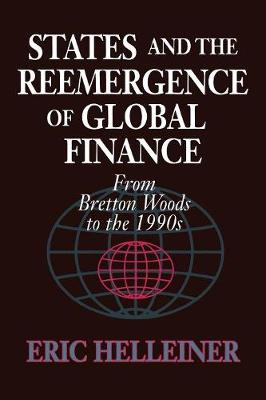 States and the Reemergence of Global Finance: From Bretton Woods to the 1990s (Paperback)