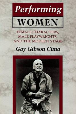 Performing Women: Female Characters, Male Playwrights, and the Modern Stage (Paperback)