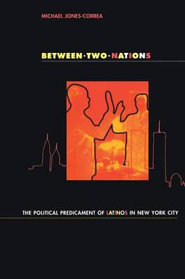 Between Two Nations: The Political Predicament of Latinos in New York City (Paperback)