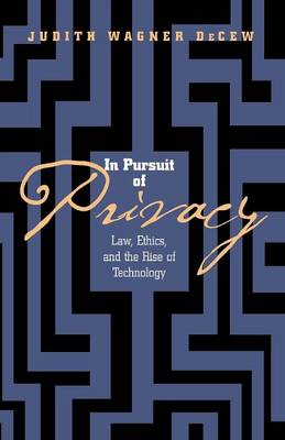 In Pursuit of Privacy: Law, Ethics, and the Rise of Technology (Paperback)
