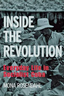 Inside the Revolution: Everyday Life in Socialist Cuba - The Anthropology of Contemporary Issues (Paperback)