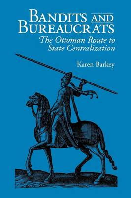 Bandits and Bureaucrats: The Ottoman Route to State Centralization - The Wilder House Series in Politics, History and Culture (Paperback)