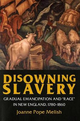 """Disowning Slavery: Gradual Emancipation and """"Race"""" in New England, 1780-1860 (Paperback)"""