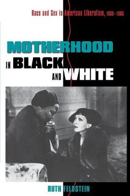Motherhood in Black and White: Race and Sex in American Liberalism, 1930-1965 (Paperback)
