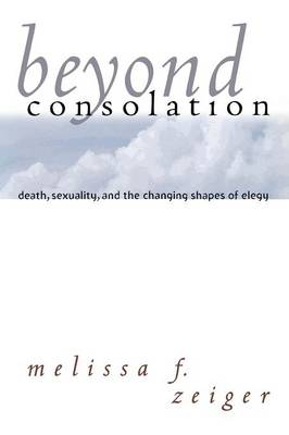 Beyond Consolation: Death, Sexuality, and the Changing Shapes of Elegy - Reading Women Writing (Paperback)