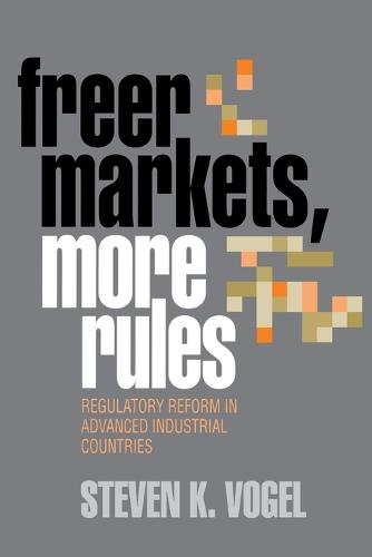 Freer Markets, More Rules: Regulatory Reform in Advanced Industrial Countries - Cornell Studies in Political Economy (Paperback)