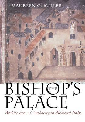 The Bishop's Palace: Architecture and Authority in Medieval Italy - Conjunctions of Religion and Power in the Medieval Past (Paperback)