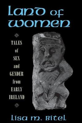 Land of Women: Tales of Sex and Gender from Early Ireland (Paperback)