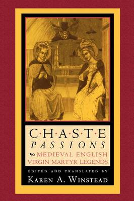 Chaste Passions: Medieval English Virgin Martyr Legends (Paperback)