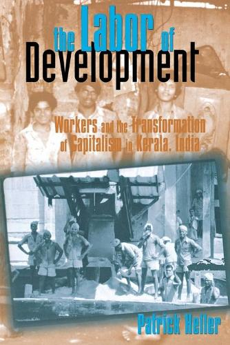 The Labor of Development: Workers and the Transformation of Capitalism in Kerala, India (Paperback)