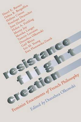 Resistance, Flight, Creation: Feminist Enactments of French Philosophy (Paperback)