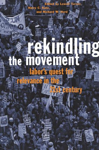 Rekindling the Movement: Labor's Quest for Relevance in the 21st Century - Frank W. Pierce Memorial Lectureship and Conference Series (Paperback)