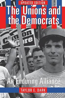 The Unions and the Democrats: An Enduring Alliance (Paperback)