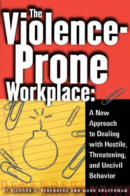 The Violence-Prone Workplace: A New Approach to Dealing with Hostile, Threatening, and Uncivil Behavior (Paperback)