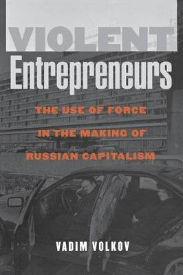Violent Entrepreneurs: The Use of Force in the Making of Russian Capitalism (Paperback)