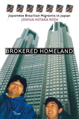 Brokered Homeland: Japanese Brazilian Migrants in Japan - The Anthropology of Contemporary Issues (Paperback)