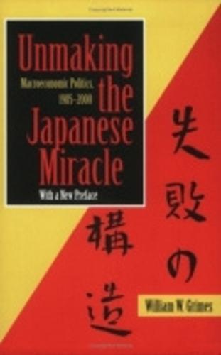 Unmaking the Japanese Miracle: Macroeconomic Politics, 1985-2000 (Paperback)