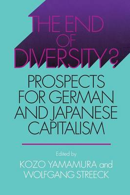 The End of Diversity?: Prospects for German and Japanese Capitalism - Cornell Studies in Political Economy (Paperback)