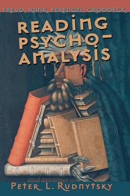 Reading Psychoanalysis: Freud, Rank, Ferenczi, Groddeck - Cornell Studies in the History of Psychiatry (Paperback)