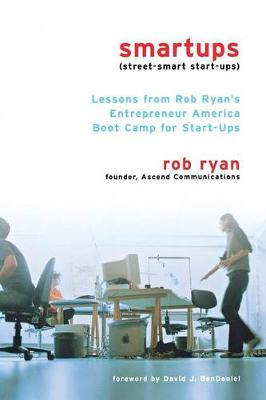 Smartups: Lessons from Rob Ryan's Entrepreneur America Boot Camp for Start-Ups (Paperback)