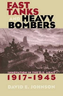 Fast Tanks and Heavy Bombers: Innovation in the U.S. Army, 1917-1945 - Cornell Studies in Security Affairs (Paperback)
