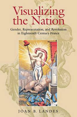 Visualizing the Nation: Gender, Representation, and Revolution in Eighteenth-Century France (Paperback)