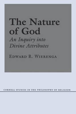 The Nature of God: An Inquiry into Divine Attributes - Cornell Studies in the Philosophy of Religion (Paperback)