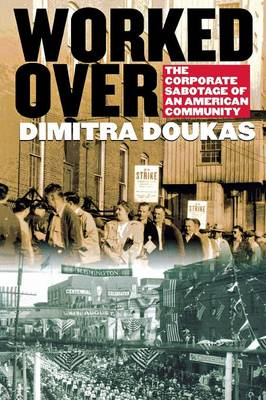 Worked Over: The Corporate Sabotage of an American Community (Paperback)