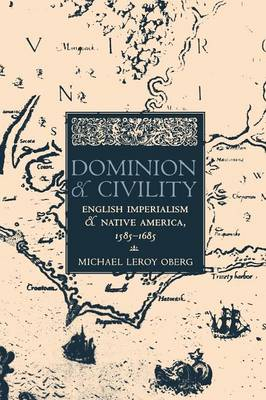Dominion and Civility: English Imperialism, Native America, and the First American Frontiers, 1585-1685 (Paperback)