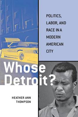 Whose Detroit?: Politics, Labor, and Race in a Modern American City (Paperback)