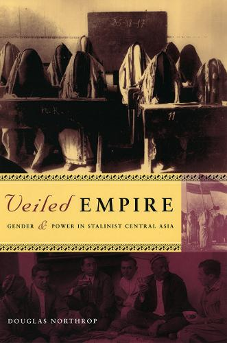 Veiled Empire: Gender and Power in Stalinist Central Asia (Paperback)