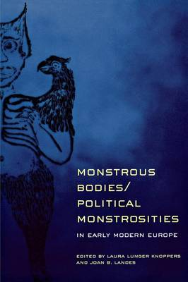 Monstrous Bodies/Political Monstrosities in Early Modern Europe (Paperback)
