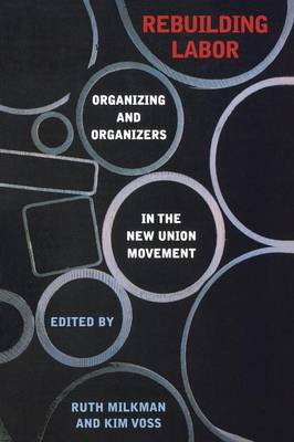 Rebuilding Labor: Organizing and Organizers in the New Union Movement (Paperback)
