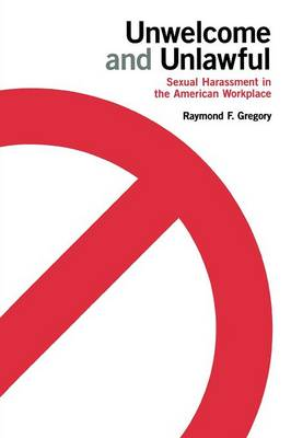 Unwelcome and Unlawful: Sexual Harassment in the American Workplace (Paperback)