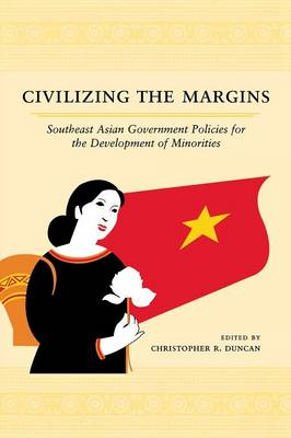 Civilizing the Margins: Southeast Asian Government Policies for the Development of Minorities (Paperback)