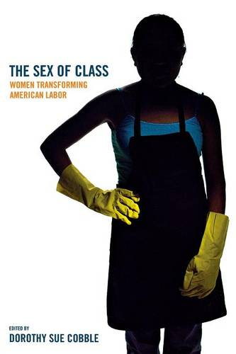The Sex of Class: Women Transforming American Labor (Paperback)