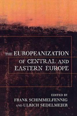 The Europeanization of Central and Eastern Europe - Cornell Studies in Political Economy (Paperback)