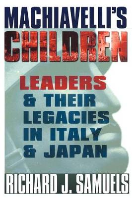 Machiavelli's Children: Leaders and Their Legacies in Italy and Japan (Paperback)