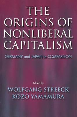 The Origins of Nonliberal Capitalism: Germany and Japan in Comparison - Cornell Studies in Political Economy (Paperback)