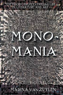 Monomania: The Flight from Everyday Life in Literature and Art (Paperback)