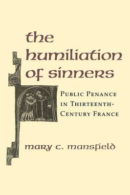 The Humiliation of Sinners: Public Penance in Thirteenth-Century France (Paperback)